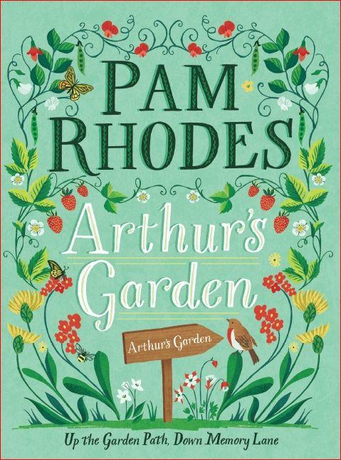 20 Arthur's Garden: Up the Garden Path, Down Memory Lane – with Pam Rhodes