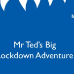 Link to video of Mr Ted's Big Lockdown Adventure